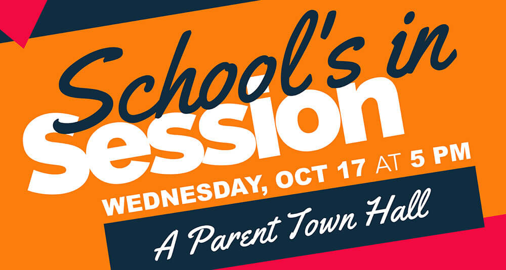Schools in Session! Wednesday, October 17th at 5:00 PM - A Parent Town Hall